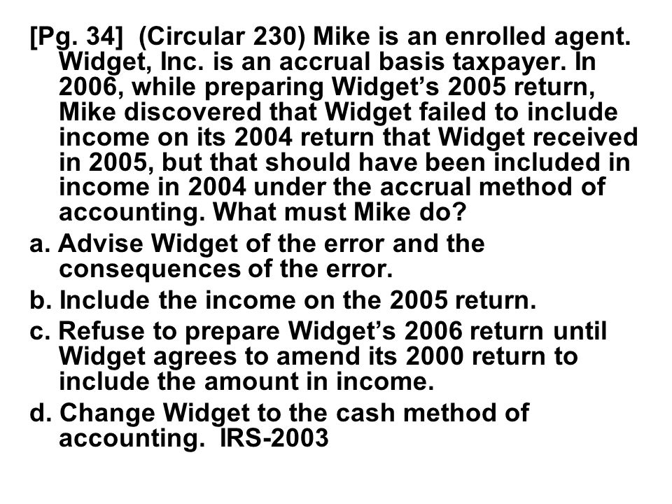 [Pg. 34] (Circular 230) Mike is an enrolled agent. Widget, Inc